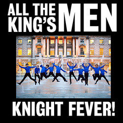 All the King's Men - Knight Fever!